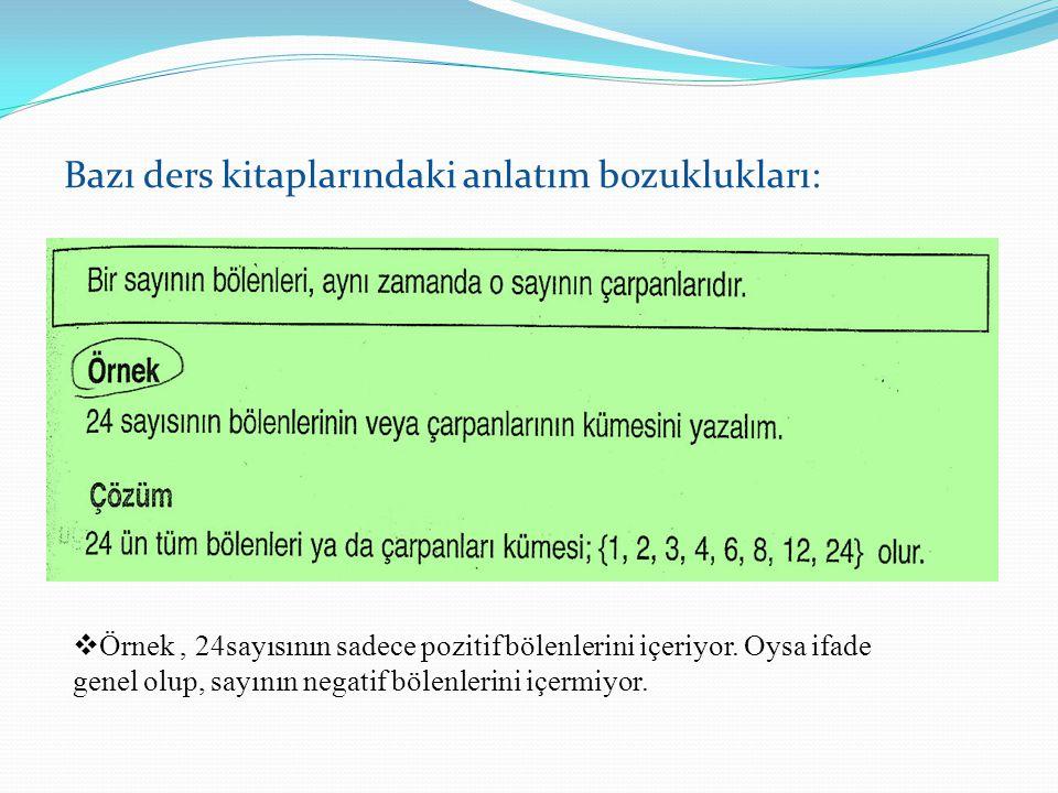 Bazı ders kitaplarındaki anlatım bozuklukları:  Örnek, 24sayısının sadece pozitif bölenlerini içeriyor. Oysa ifade genel olup, sayının negatif bölenl