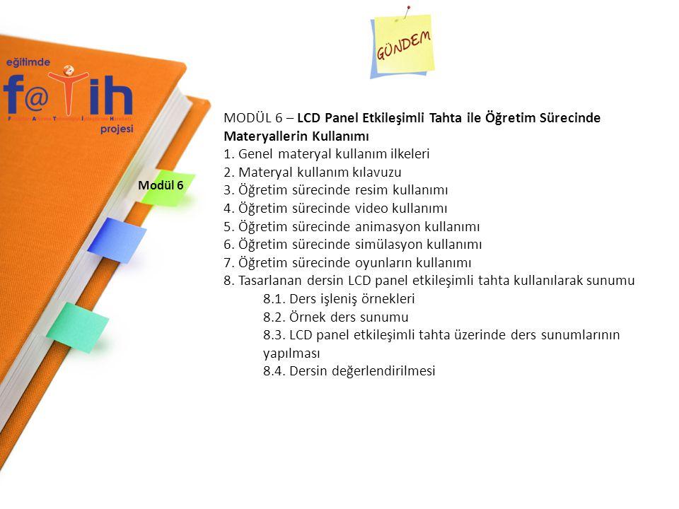 Modül 6 MODÜL 6 – LCD Panel Etkileşimli Tahta ile Öğretim Sürecinde Materyallerin Kullanımı 1. Genel materyal kullanım ilkeleri 2. Materyal kullanım k
