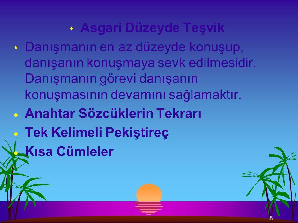 8 s Asgari Düzeyde Teşvik s Danışmanın en az düzeyde konuşup, danışanın konuşmaya sevk edilmesidir.