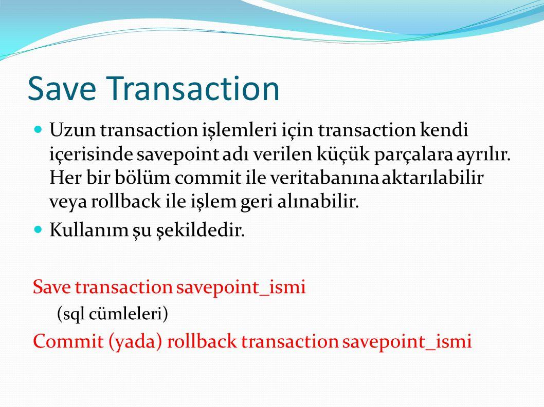 Save Transaction Uzun transaction işlemleri için transaction kendi içerisinde savepoint adı verilen küçük parçalara ayrılır. Her bir bölüm commit ile