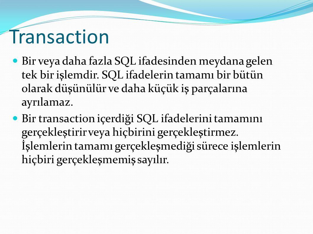 Transaction Bir veya daha fazla SQL ifadesinden meydana gelen tek bir işlemdir. SQL ifadelerin tamamı bir bütün olarak düşünülür ve daha küçük iş parç