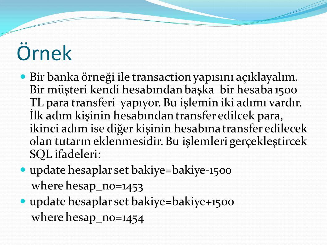 Örnek Bir banka örneği ile transaction yapısını açıklayalım. Bir müşteri kendi hesabından başka bir hesaba 1500 TL para transferi yapıyor. Bu işlemin