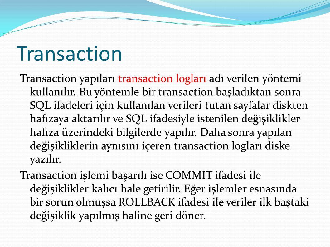 Transaction Transaction yapıları transaction logları adı verilen yöntemi kullanılır. Bu yöntemle bir transaction başladıktan sonra SQL ifadeleri için