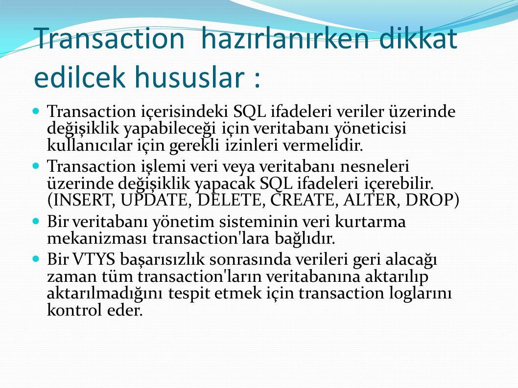 Transaction hazırlanırken dikkat edilcek hususlar : Transaction içerisindeki SQL ifadeleri veriler üzerinde değişiklik yapabileceği için veritabanı yö