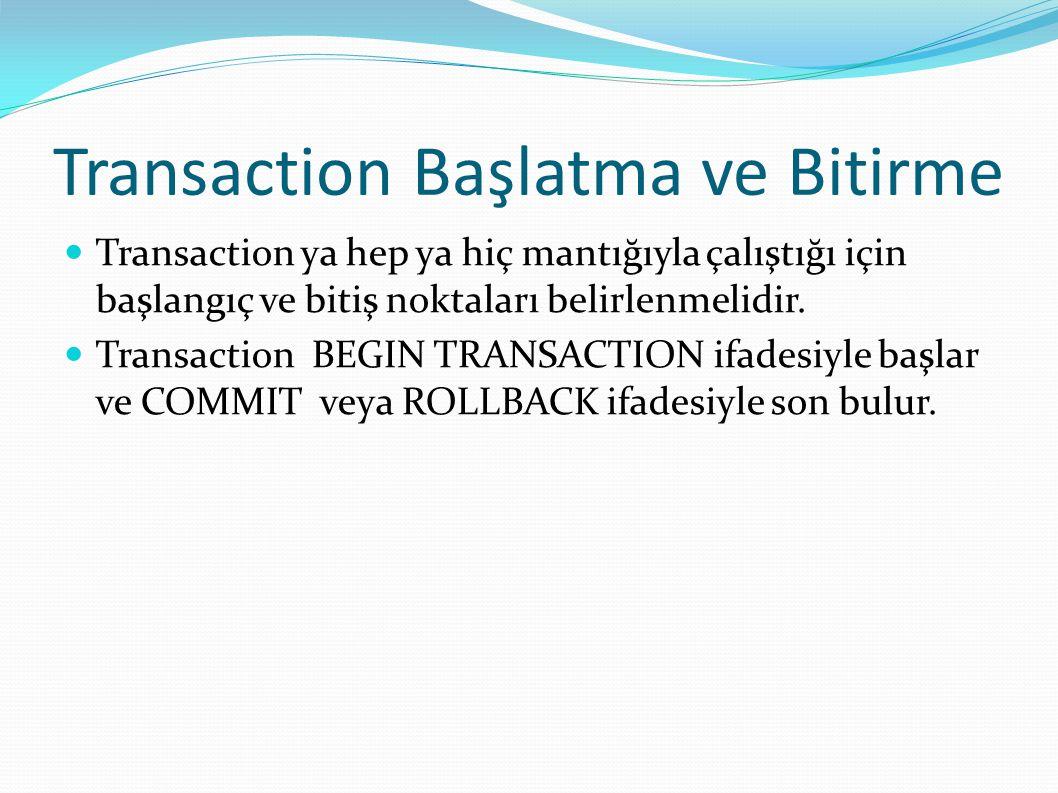 Transaction Başlatma ve Bitirme Transaction ya hep ya hiç mantığıyla çalıştığı için başlangıç ve bitiş noktaları belirlenmelidir. Transaction BEGIN TR