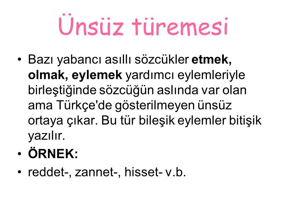 Ünsüz türemesi Bazı yabancı asıllı sözcükler etmek, olmak, eylemek yardımcı eylemleriyle birleştiğinde sözcüğün aslında var olan ama Türkçe'de gösteri