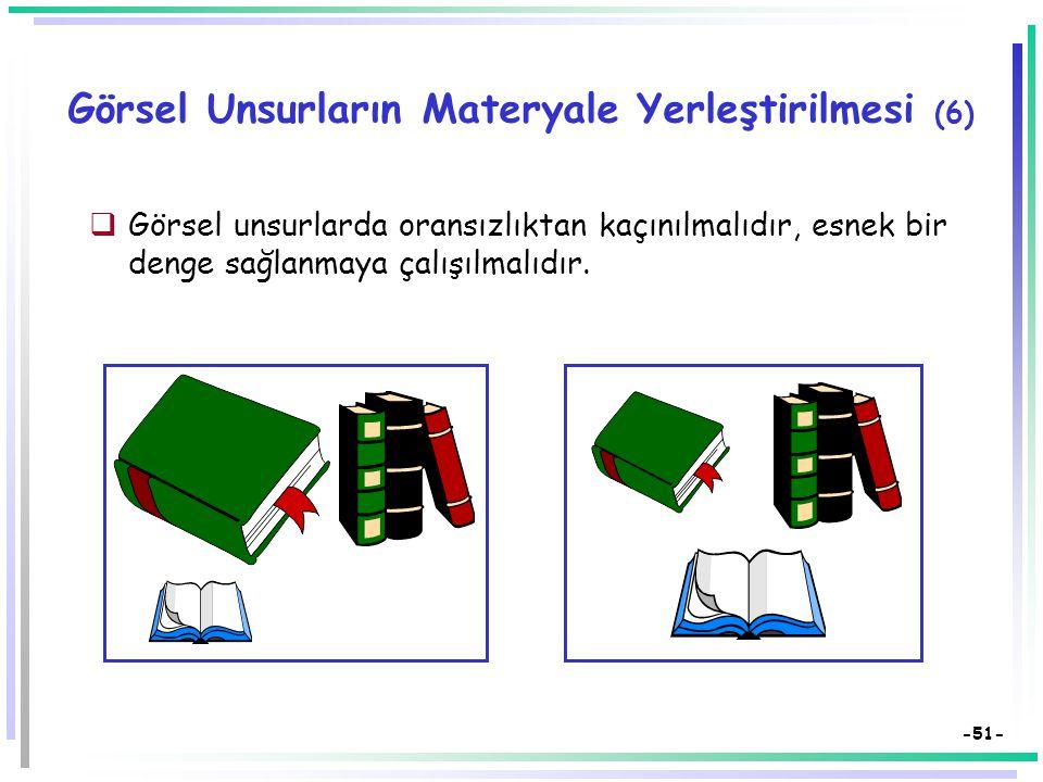 -50- Görsel Unsurların Materyale Yerleştirilmesi (5)  Karşılaştırma yapılmıyorsa bir materyalde, farklı konulara ilişkin birden fazla resim bulunmamalıdır.