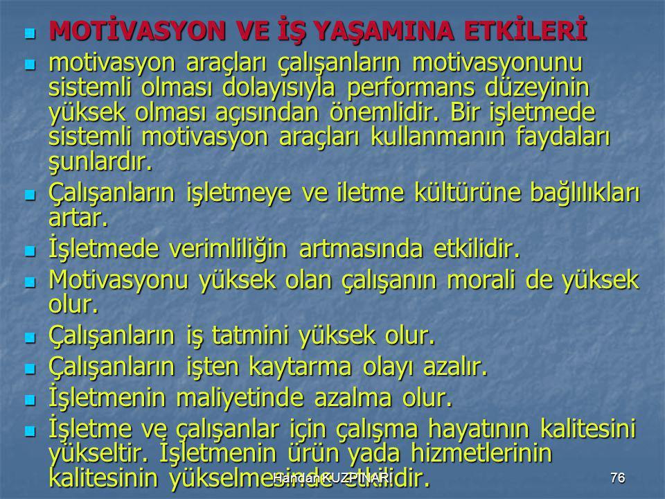 76 MOTİVASYON VE İŞ YAŞAMINA ETKİLERİ MOTİVASYON VE İŞ YAŞAMINA ETKİLERİ motivasyon araçları çalışanların motivasyonunu sistemli olması dolayısıyla performans düzeyinin yüksek olması açısından önemlidir.