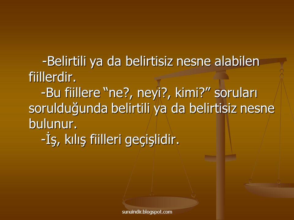"""sunuindir.blogspot.com -Belirtili ya da belirtisiz nesne alabilen fiillerdir. -Bu fiillere """"ne?, neyi?, kimi?"""" soruları sorulduğunda belirtili ya da b"""