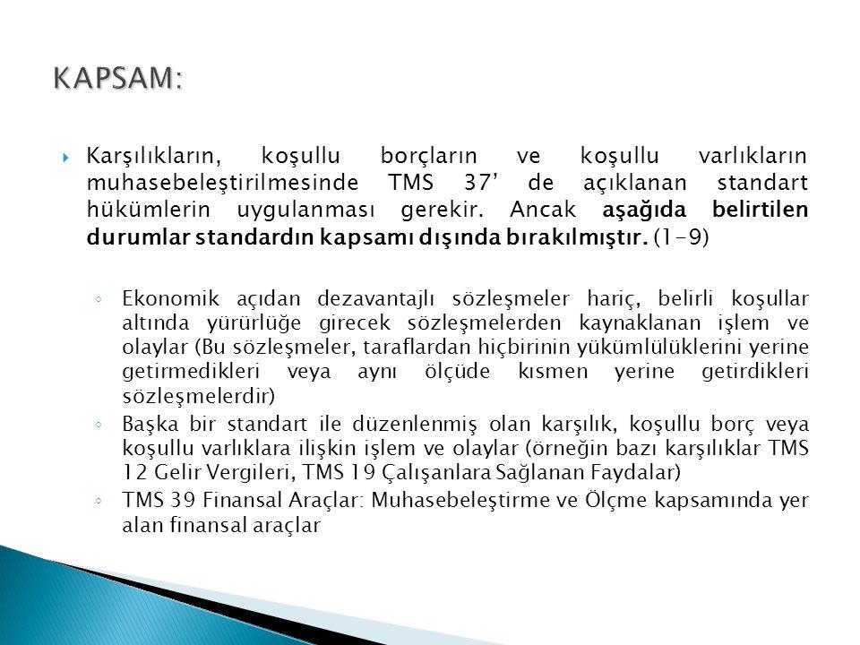  Karşılıkların, koşullu borçların ve koşullu varlıkların muhasebeleştirilmesinde TMS 37' de açıklanan standart hükümlerin uygulanması gerekir.