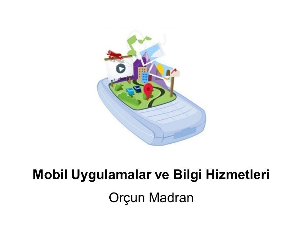 Mobil Uygulamalar ve Bilgi Hizmetleri Orçun Madran