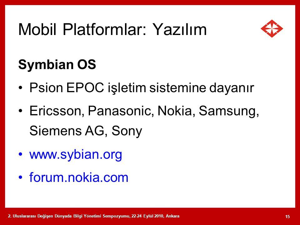 Mobil Platformlar: Yazılım Symbian OS Psion EPOC işletim sistemine dayanır Ericsson, Panasonic, Nokia, Samsung, Siemens AG, Sony www.sybian.org forum.