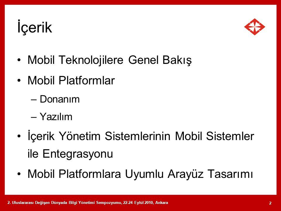 2. Uluslararası Değişen Dünyada Bilgi Yönetimi Sempozyumu, 22-24 Eylül 2010, Ankara 2 İçerik Mobil Teknolojilere Genel Bakış Mobil Platformlar –Donanı