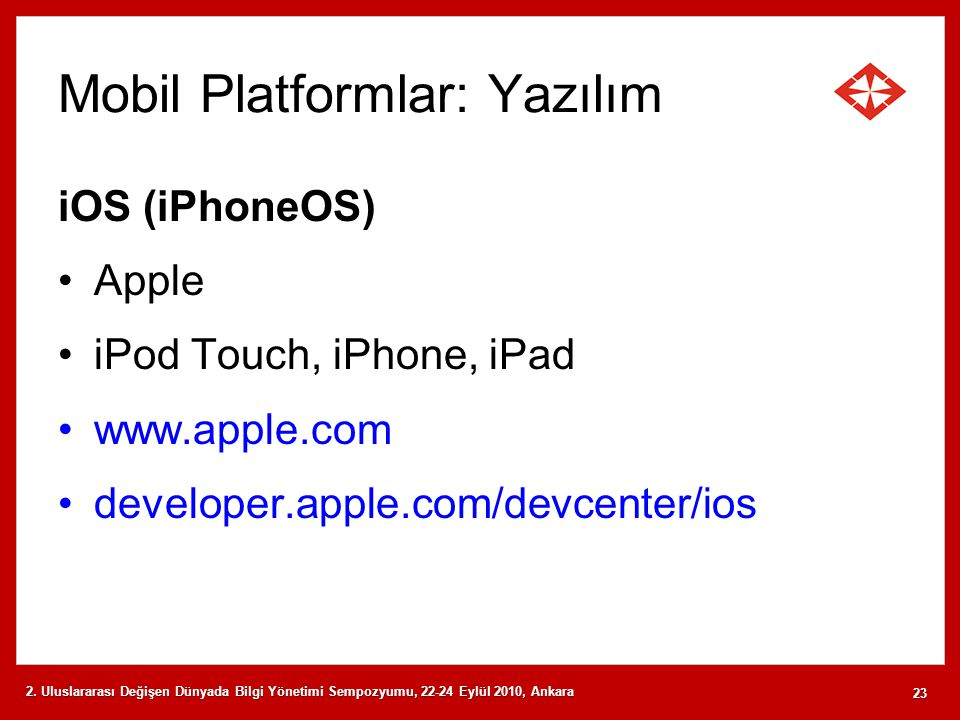 Mobil Platformlar: Yazılım iOS (iPhoneOS) Apple iPod Touch, iPhone, iPad www.apple.com developer.apple.com/devcenter/ios 2.