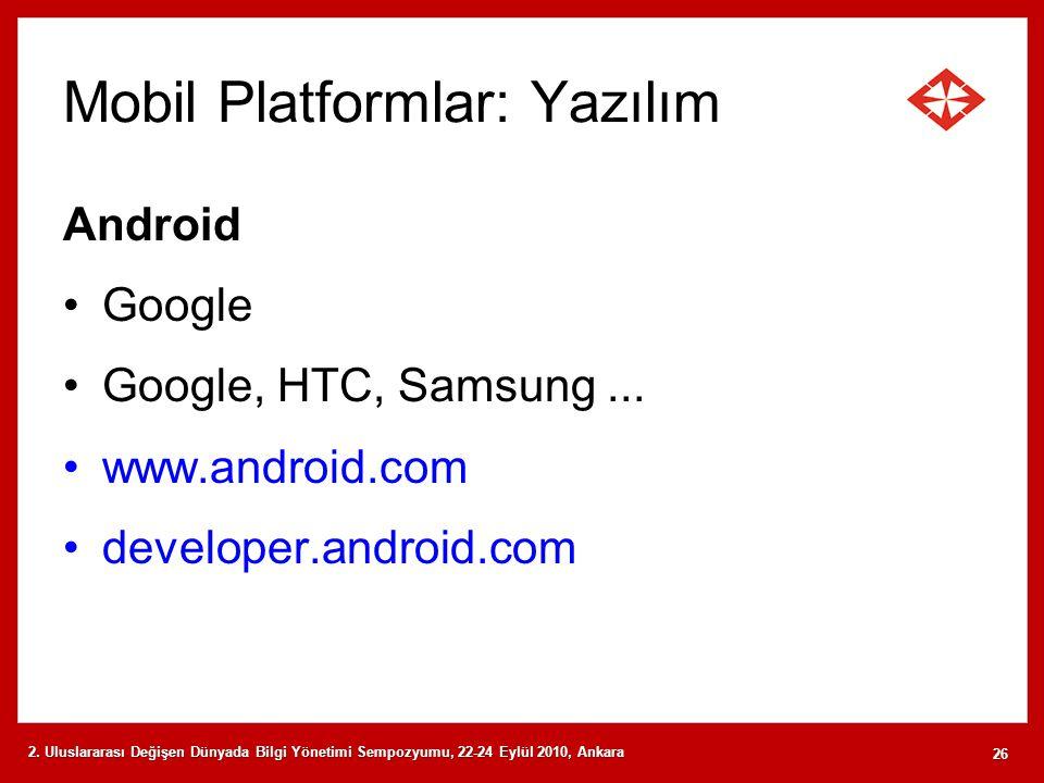 Mobil Platformlar: Yazılım Android Google Google, HTC, Samsung... www.android.com developer.android.com 2. Uluslararası Değişen Dünyada Bilgi Yönetimi