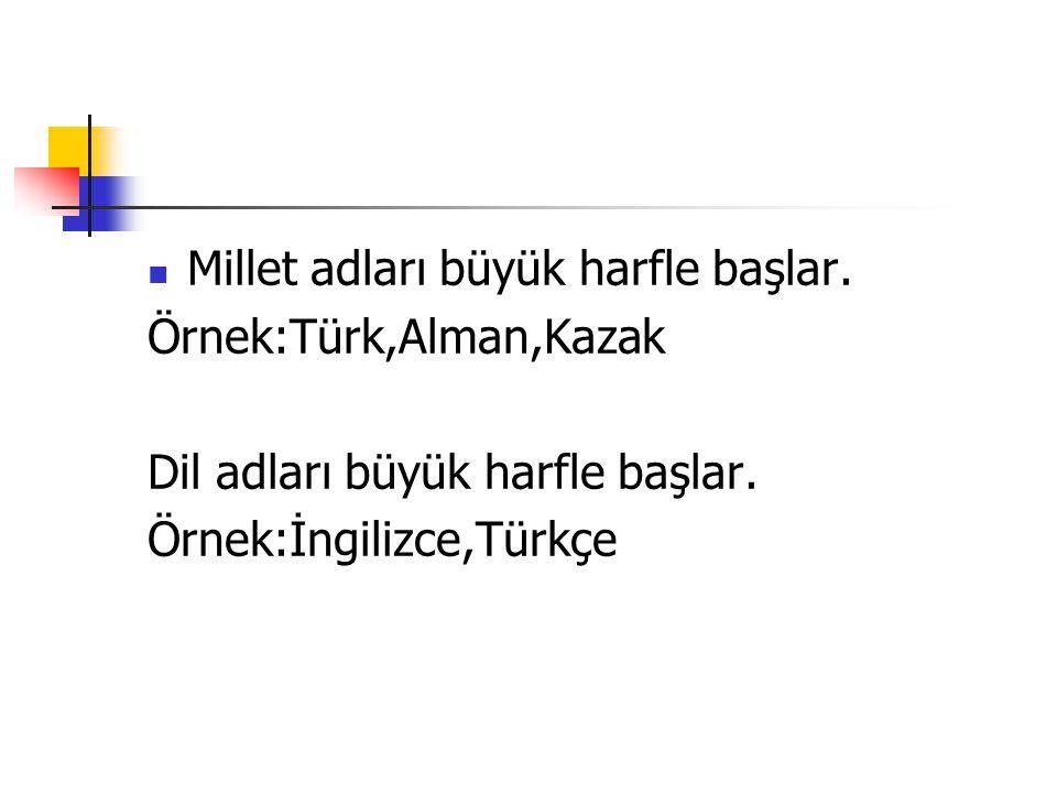 Millet adları büyük harfle başlar.Örnek:Türk,Alman,Kazak Dil adları büyük harfle başlar.