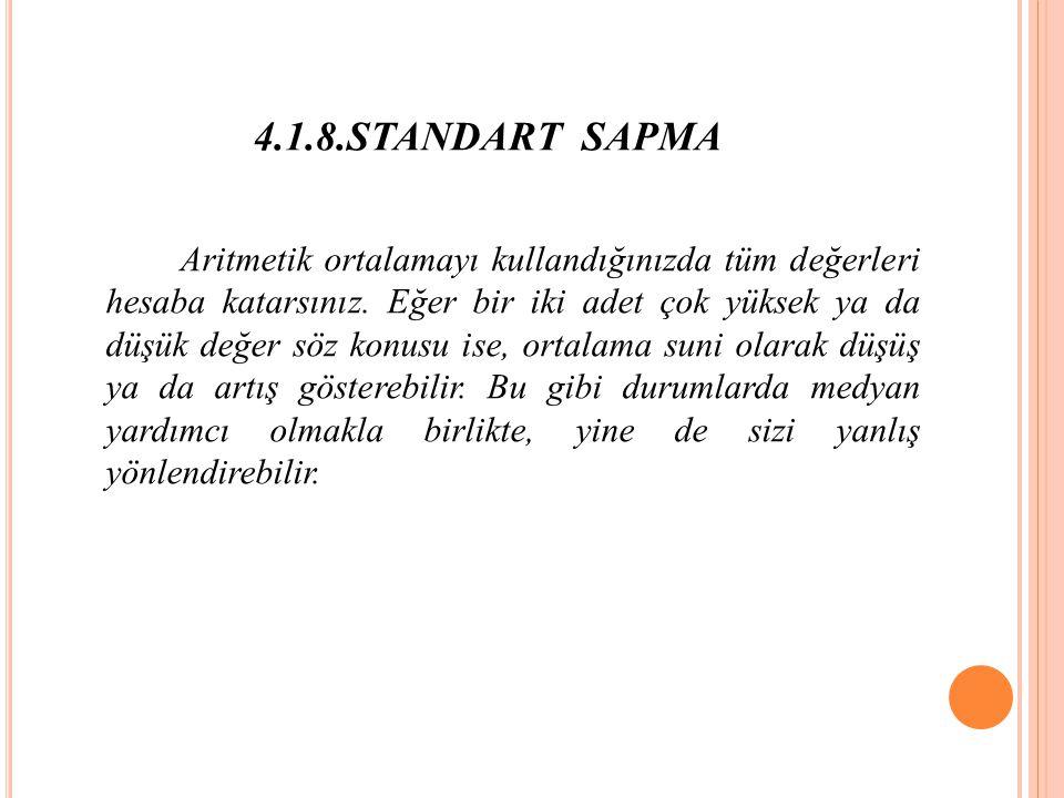 4.1.8.STANDART SAPMA Aritmetik ortalamayı kullandığınızda tüm değerleri hesaba katarsınız.