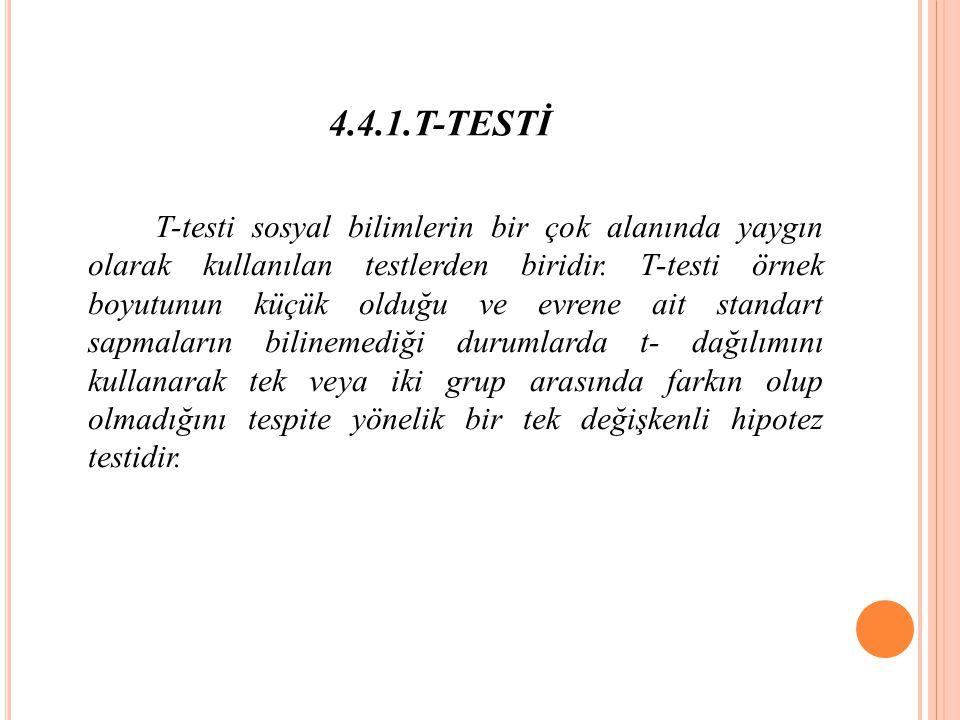 4.4.1.T-TESTİ T-testi sosyal bilimlerin bir çok alanında yaygın olarak kullanılan testlerden biridir.
