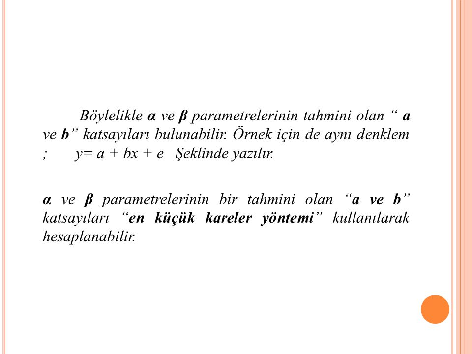 Böylelikle α ve β parametrelerinin tahmini olan a ve b katsayıları bulunabilir.