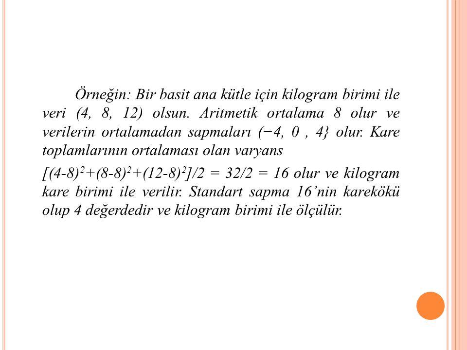 Örneğin: Bir basit ana kütle için kilogram birimi ile veri (4, 8, 12) olsun.