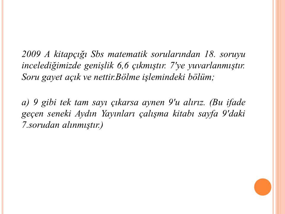 2009 A kitapçığı Sbs matematik sorularından 18.soruyu incelediğimizde genişlik 6,6 çıkmıştır.