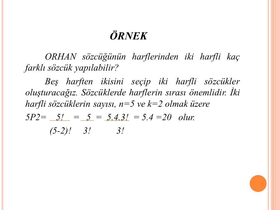 ÖRNEK ORHAN sözcüğünün harflerinden iki harfli kaç farklı sözcük yapılabilir.