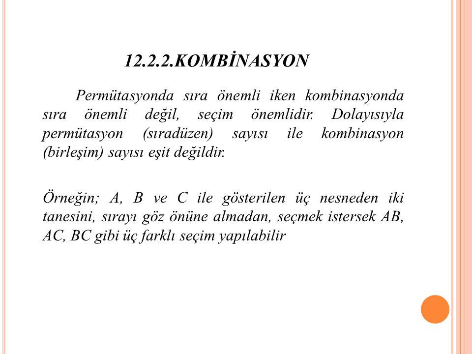 12.2.2.KOMBİNASYON Permütasyonda sıra önemli iken kombinasyonda sıra önemli değil, seçim önemlidir.