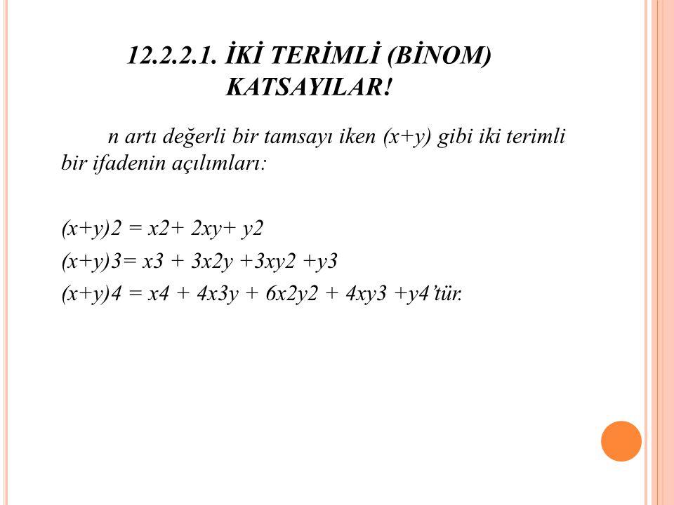 12.2.2.1.İKİ TERİMLİ (BİNOM) KATSAYILAR.