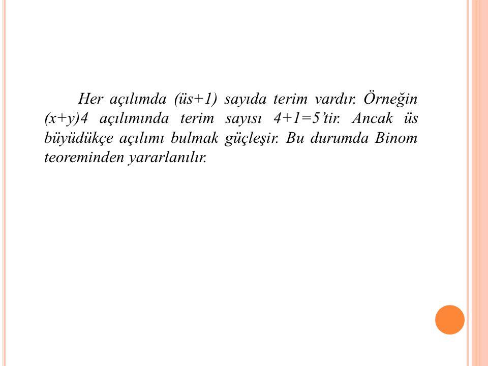 Her açılımda (üs+1) sayıda terim vardır.Örneğin (x+y)4 açılımında terim sayısı 4+1=5'tir.