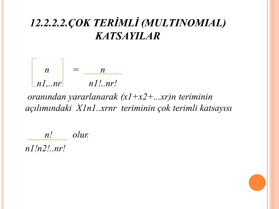 12.2.2.2.ÇOK TERİMLİ (MULTINOMIAL) KATSAYILAR n= n n1,..nr n1!..nr.