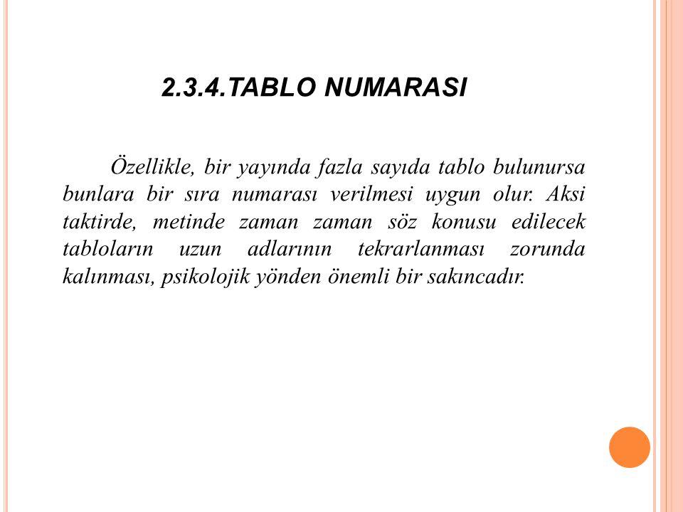 2.3.4.TABLO NUMARASI Özellikle, bir yayında fazla sayıda tablo bulunursa bunlara bir sıra numarası verilmesi uygun olur.