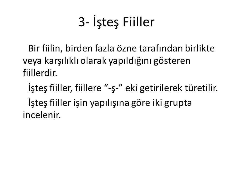 3- İşteş Fiiller Bir fiilin, birden fazla özne tarafından birlikte veya karşılıklı olarak yapıldığını gösteren fiillerdir.