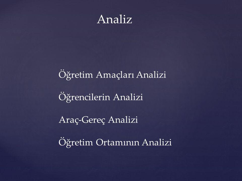 Analiz Öğretim Amaçları Analizi Öğrencilerin Analizi Araç-Gereç Analizi Öğretim Ortamının Analizi