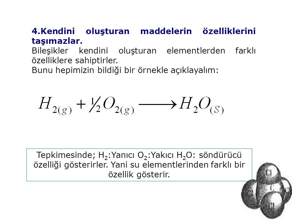 4.Kendini oluşturan maddelerin özelliklerini taşımazlar. Bileşikler kendini oluşturan elementlerden farklı özelliklere sahiptirler. Bunu hepimizin bil