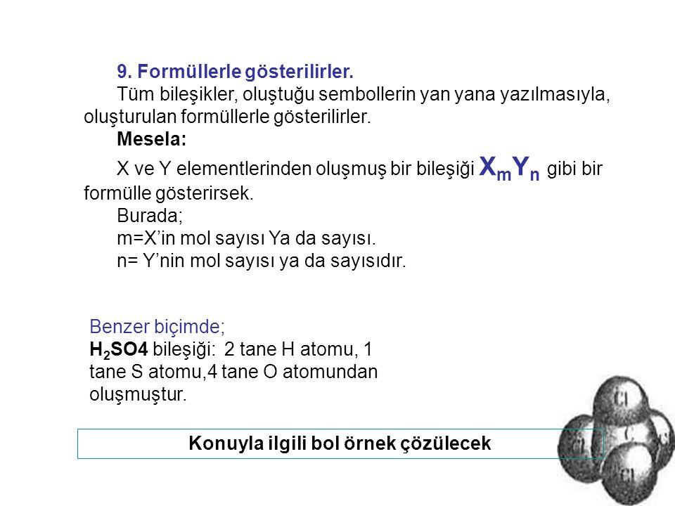 9. Formüllerle gösterilirler. Tüm bileşikler, oluştuğu sembollerin yan yana yazılmasıyla, oluşturulan formüllerle gösterilirler. Mesela: X ve Y elemen