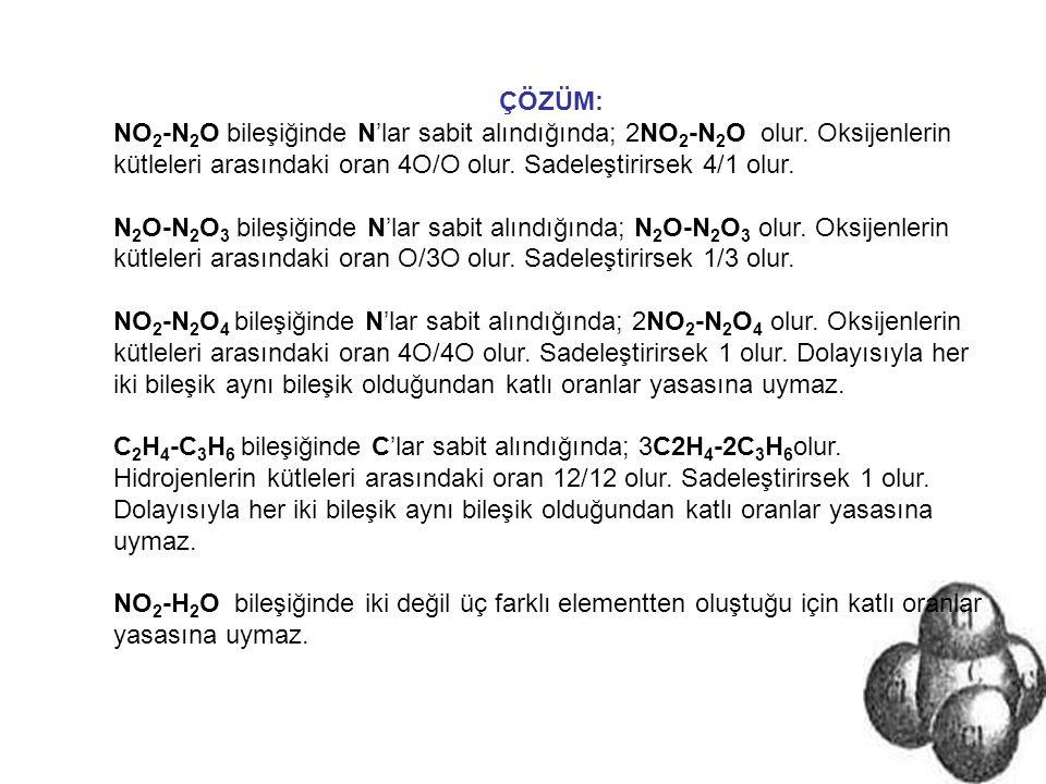 ÇÖZÜM: NO 2 -N 2 O bileşiğinde N'lar sabit alındığında; 2NO 2 -N 2 O olur. Oksijenlerin kütleleri arasındaki oran 4O/O olur. Sadeleştirirsek 4/1 olur.