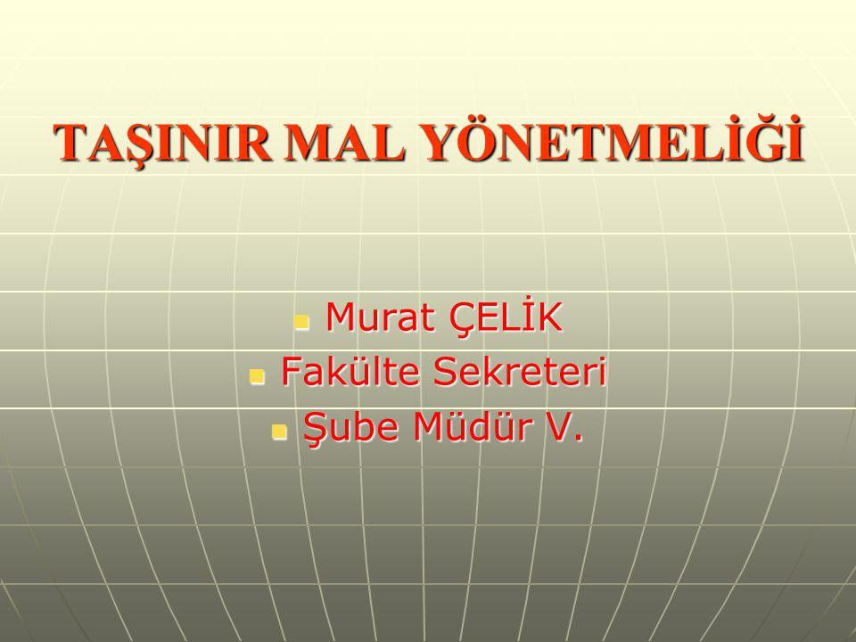 TAŞINIR MAL YÖNETMELİĞİ Murat ÇELİK Murat ÇELİK Fakülte Sekreteri Fakülte Sekreteri Şube Müdür V.