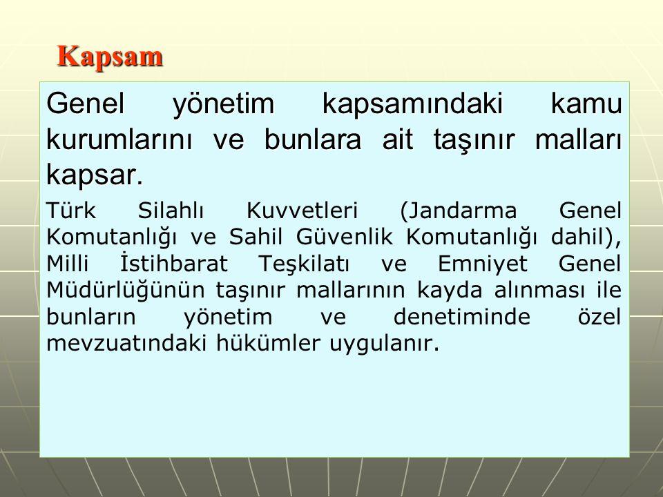Kapsam Genel yönetim kapsamındaki kamu kurumlarını ve bunlara ait taşınır malları kapsar.