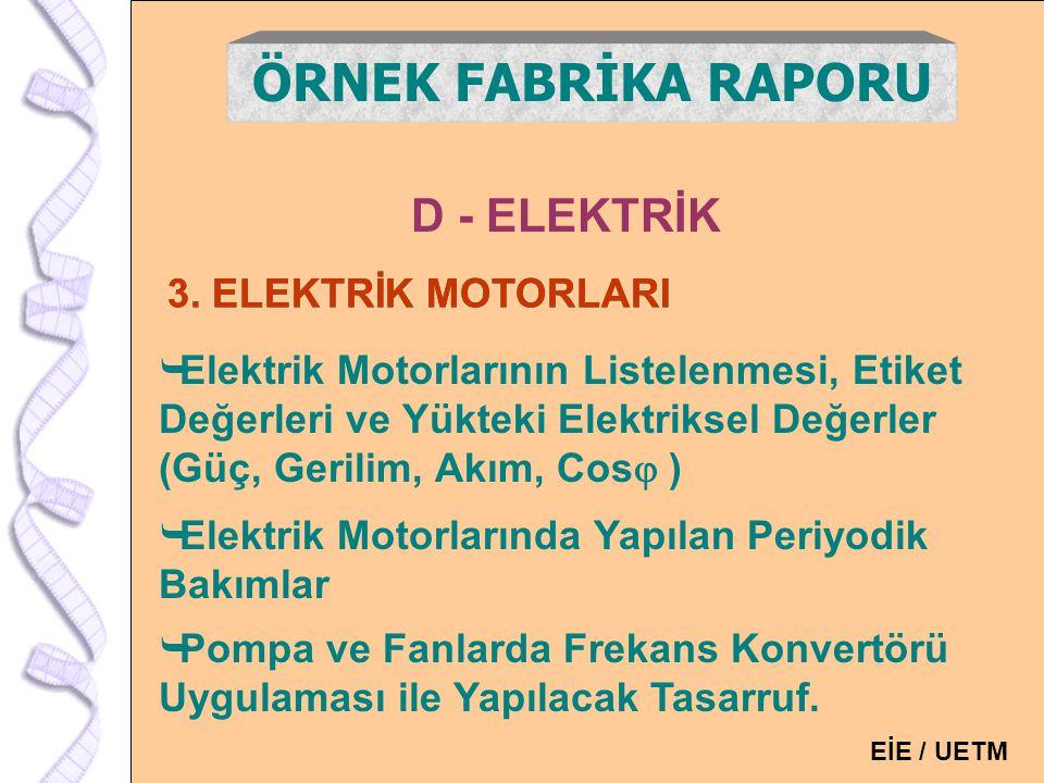 128 D - ELEKTRİK ÖRNEK FABRİKA RAPORU  Elektrik Motorlarının Listelenmesi, Etiket Değerleri ve Yükteki Elektriksel Değerler (Güç, Gerilim, Akım, Cos