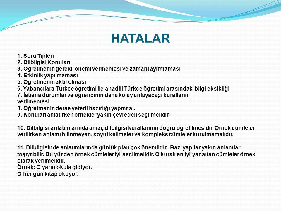 HATALAR 1. Soru Tipleri 2. Dilbilgisi Konuları 3. Öğretmenin gerekli önemi vermemesi ve zamanı ayırmaması 4. Etkinlik yapılmaması 5. Öğretmenin aktif