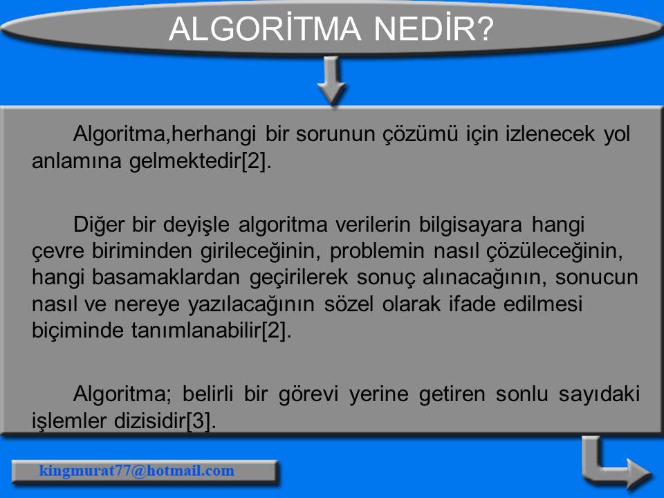 ALGORİTMA NEDİR? Algoritma,herhangi bir sorunun çözümü için izlenecek yol anlamına gelmektedir[2]. Diğer bir deyişle algoritma verilerin bilgisayara h