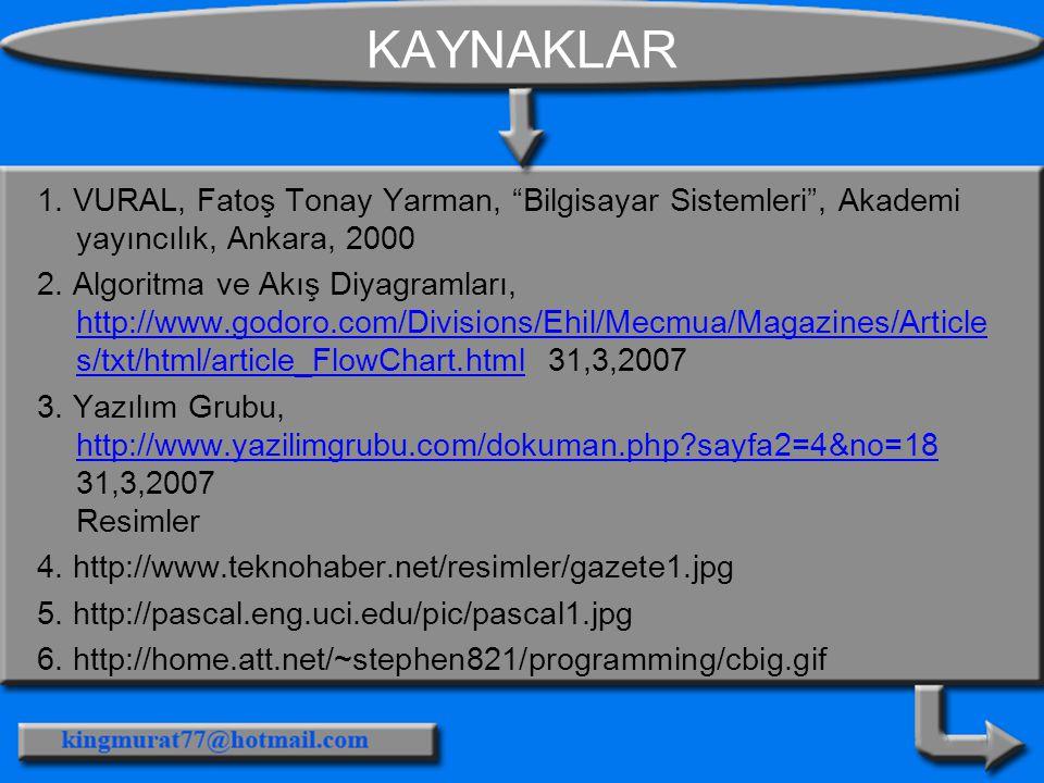 """KAYNAKLAR 1. VURAL, Fatoş Tonay Yarman, """"Bilgisayar Sistemleri"""", Akademi yayıncılık, Ankara, 2000 2. Algoritma ve Akış Diyagramları, http://www.godoro"""