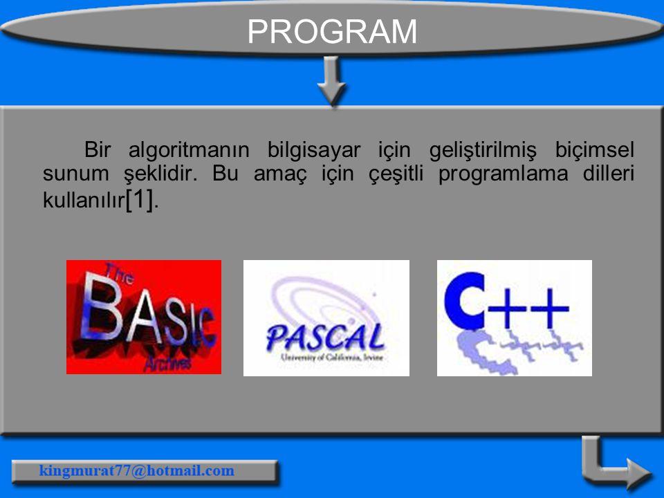PROGRAM Bir algoritmanın bilgisayar için geliştirilmiş biçimsel sunum şeklidir. Bu amaç için çeşitli programlama dilleri kullanılır [1].