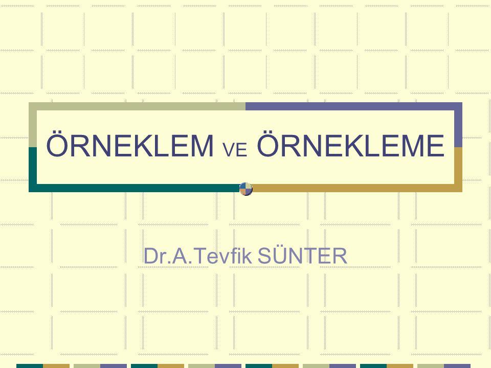 ÖRNEKLEM VE ÖRNEKLEME Dr.A.Tevfik SÜNTER