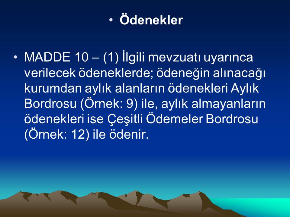 Ödenekler MADDE 10 – (1) İlgili mevzuatı uyarınca verilecek ödeneklerde; ödeneğin alınacağı kurumdan aylık alanların ödenekleri Aylık Bordrosu (Örnek: