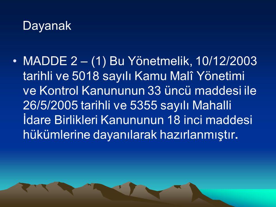 Dayanak MADDE 2 – (1) Bu Yönetmelik, 10/12/2003 tarihli ve 5018 sayılı Kamu Malî Yönetimi ve Kontrol Kanununun 33 üncü maddesi ile 26/5/2005 tarihli v