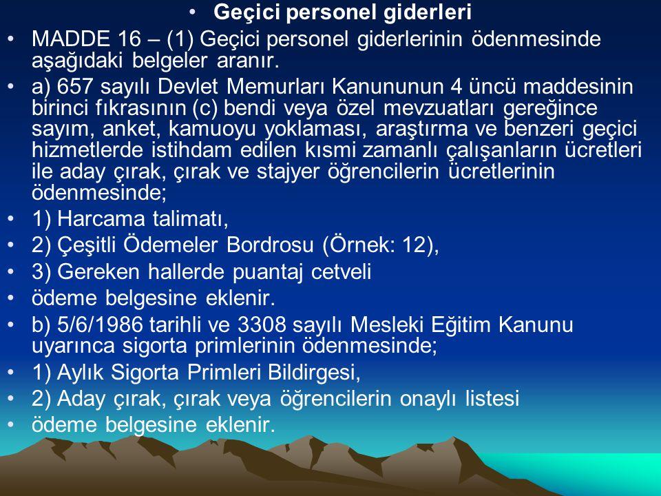 Geçici personel giderleri MADDE 16 – (1) Geçici personel giderlerinin ödenmesinde aşağıdaki belgeler aranır. a) 657 sayılı Devlet Memurları Kanununun