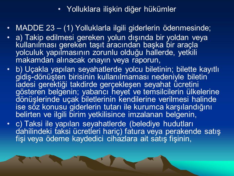 Yolluklara ilişkin diğer hükümler MADDE 23 – (1) Yolluklarla ilgili giderlerin ödenmesinde; a) Takip edilmesi gereken yolun dışında bir yoldan veya ku