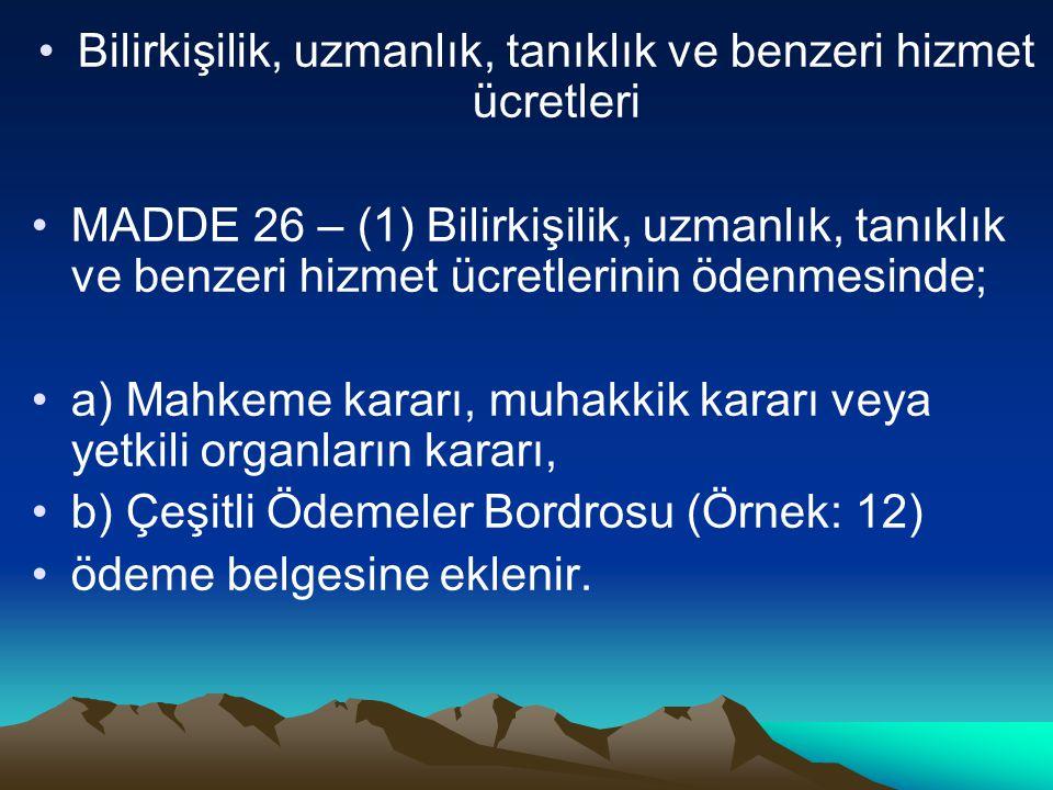 Bilirkişilik, uzmanlık, tanıklık ve benzeri hizmet ücretleri MADDE 26 – (1) Bilirkişilik, uzmanlık, tanıklık ve benzeri hizmet ücretlerinin ödenmesind