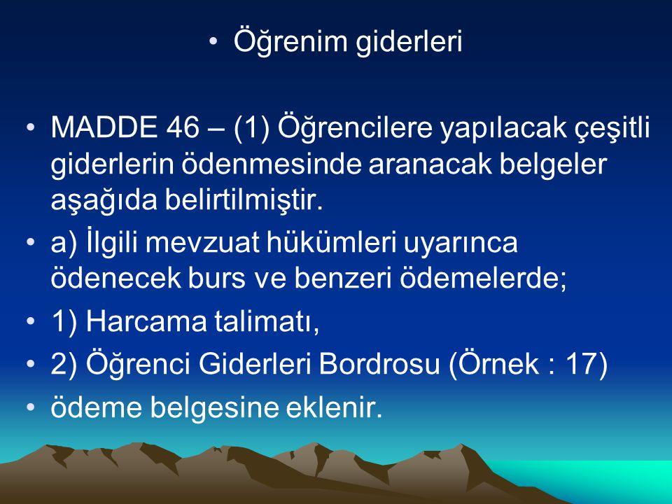 Öğrenim giderleri MADDE 46 – (1) Öğrencilere yapılacak çeşitli giderlerin ödenmesinde aranacak belgeler aşağıda belirtilmiştir. a) İlgili mevzuat hükü
